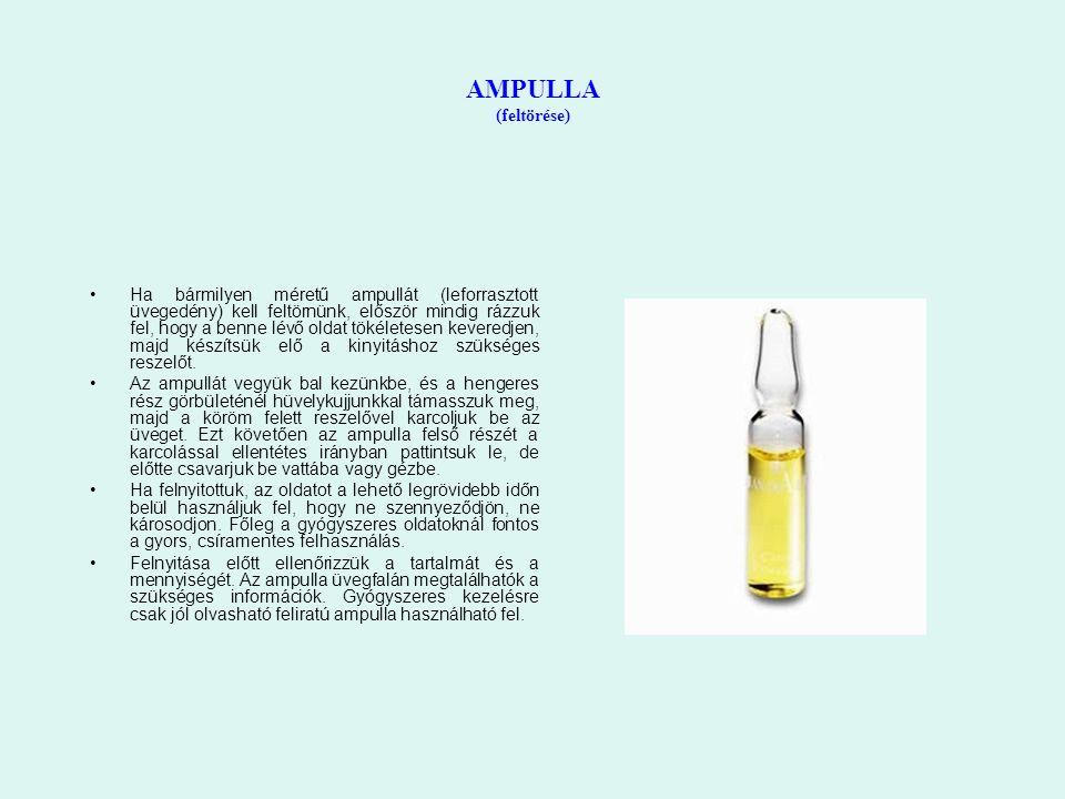 AMPULLA (feltörése) Ha bármilyen méretű ampullát (leforrasztott üvegedény) kell feltörnünk, először mindig rázzuk fel, hogy a benne lévő oldat tökéletesen keveredjen, majd készítsük elő a kinyitáshoz szükséges reszelőt.