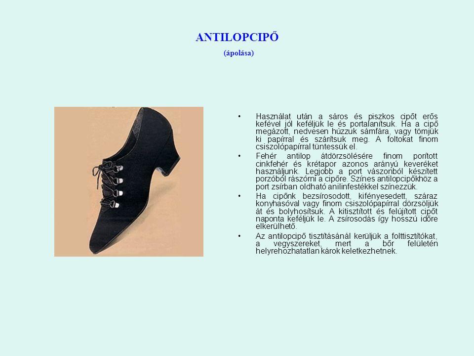 ANTILOPCIPŐ (ápolása) Használat után a sáros és piszkos cipőt erős kefével jól keféljük le és portalanítsuk. Ha a cipő megázott, nedvesen húzzuk sámfá