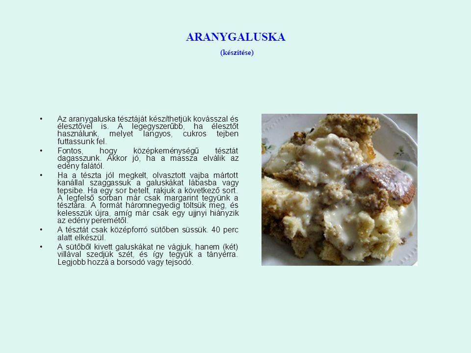 ARANYGALUSKA (készítése) Az aranygaluska tésztáját készíthetjük kovásszal és élesztővel is. A legegyszerűbb, ha élesztőt használunk, melyet langyos, c