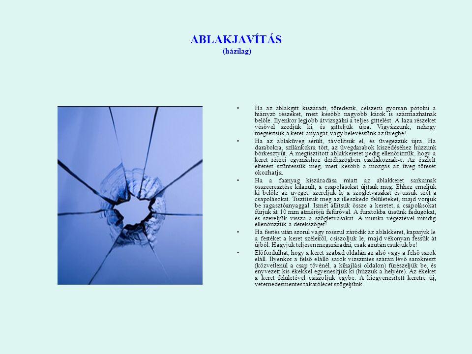 ABLAKJAVÍTÁS (házilag) Ha az ablakgitt kiszáradt, töredezik, célszerű gyorsan pótolni a hiányzó részeket, mert később nagyobb károk is származhatnak b