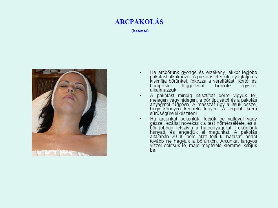 ARCPAKOLÁS (hetente) Ha arcbőrünk gyönge és érzékeny, akkor legjobb pakolást alkalmazni. A pakolás élénkíti, nyugtatja és kisimítja bőrünket, fokozza