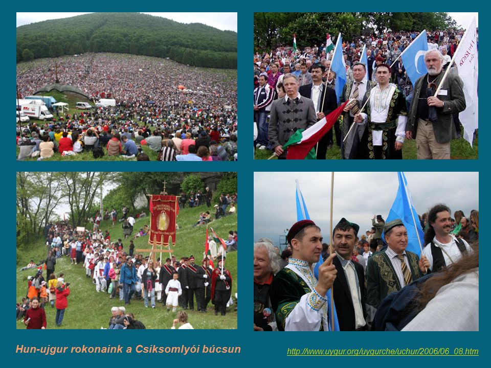 Hun-ujgur rokonaink a Csiksomlyói búcsun http://www.uygur.org/uygurche/uchur/2006/06_08.htm