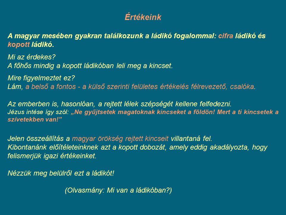 Értékeink A magyar mesében gyakran találkozunk a ládikó fogalommal: cifra ládikó és kopott ládikó. Mi az érdekes? A főhős mindig a kopott ládikóban le