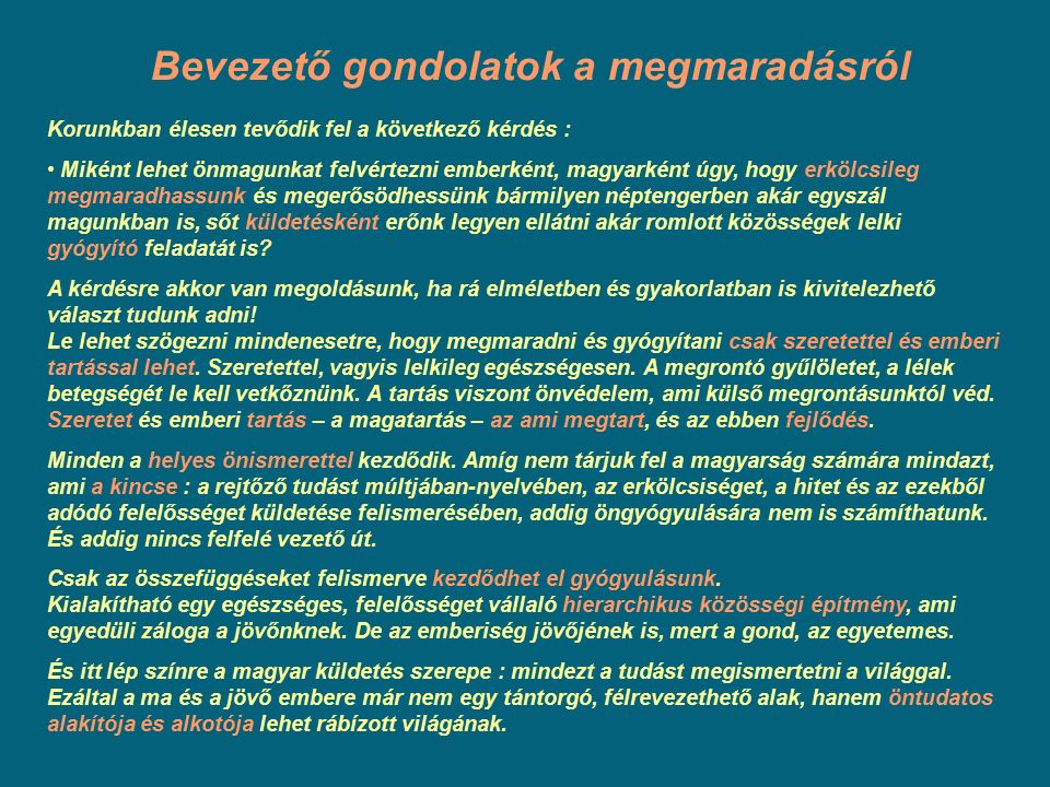 Bevezető gondolatok a megmaradásról Korunkban élesen tevődik fel a következő kérdés : Miként lehet önmagunkat felvértezni emberként, magyarként úgy, h