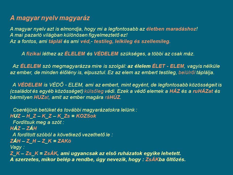 A magyar nyelv magyaráz A magyar nyelv azt is elmondja, hogy mi a legfontosabb az életben maradáshoz! A mai pazarló világban különösen figyelmeztető e