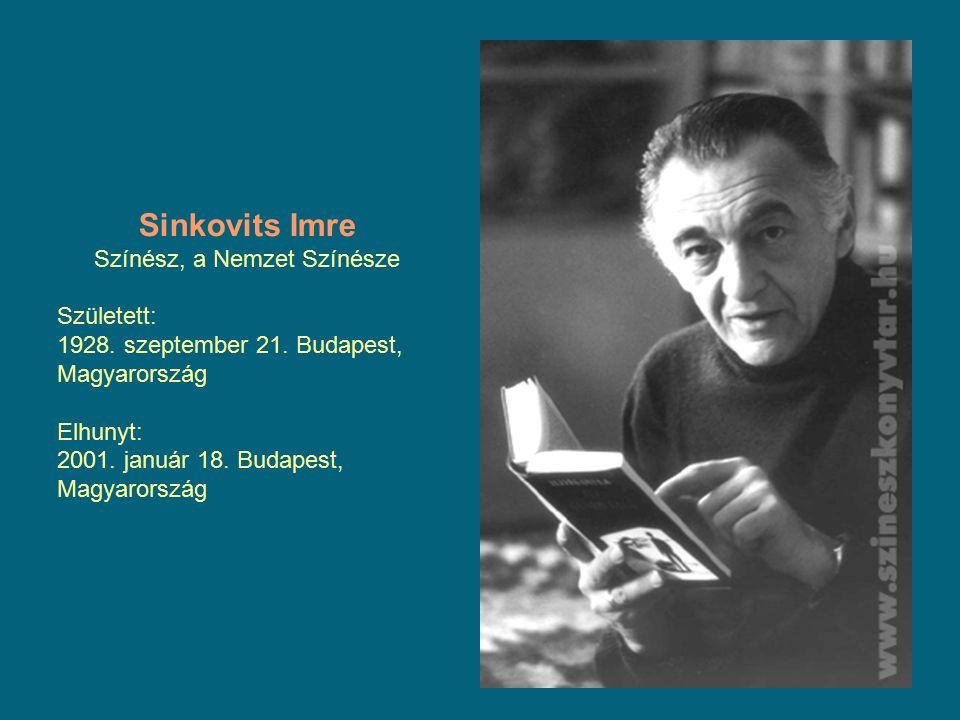 Sinkovits Imre Színész, a Nemzet Színésze Született: 1928. szeptember 21. Budapest, Magyarország Elhunyt: 2001. január 18. Budapest, Magyarország