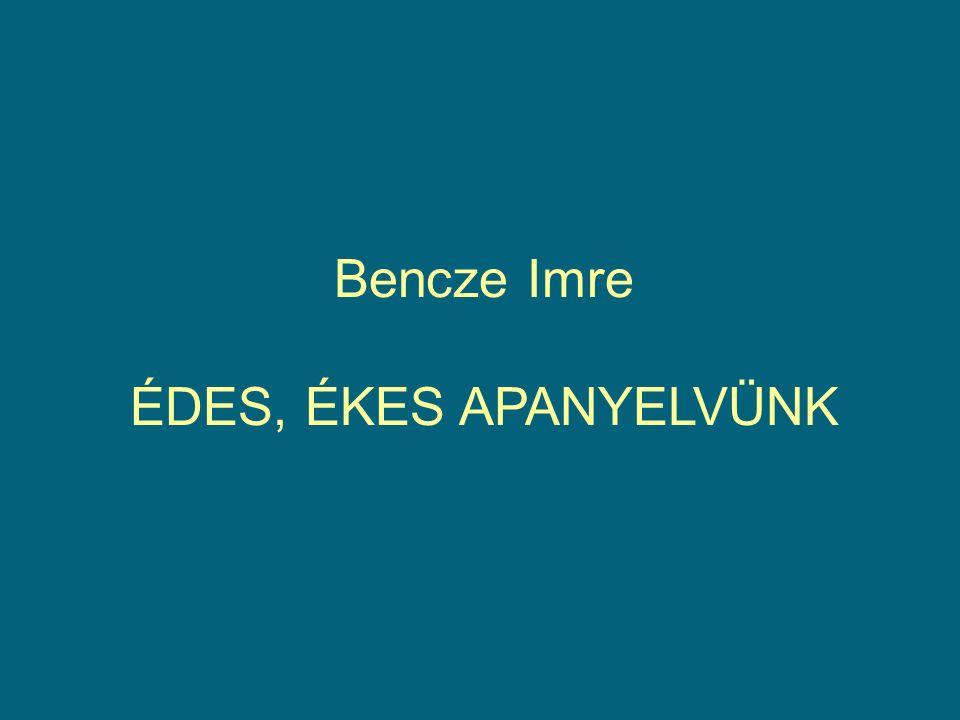 Bencze Imre ÉDES, ÉKES APANYELVÜNK