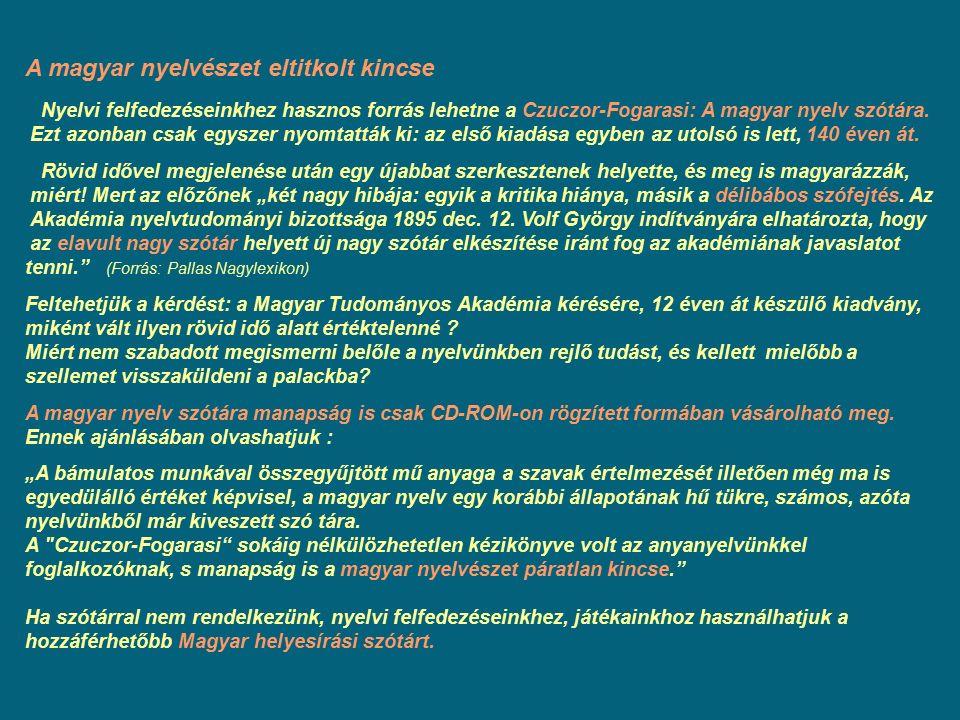 A magyar nyelvészet eltitkolt kincse Nyelvi felfedezéseinkhez hasznos forrás lehetne a Czuczor-Fogarasi: A magyar nyelv szótára. Ezt azonban csak egys