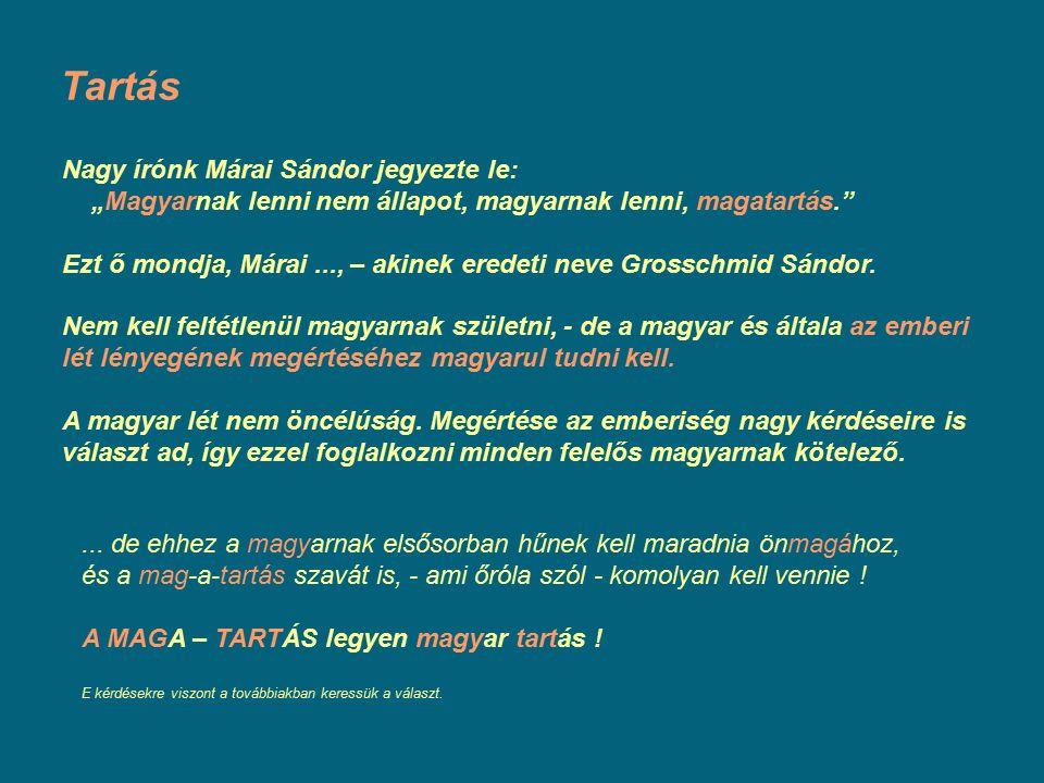 """Nagy írónk Márai Sándor jegyezte le: """"Magyarnak lenni nem állapot, magyarnak lenni, magatartás. Ezt ő mondja, Márai..., – akinek eredeti neve Grosschmid Sándor."""