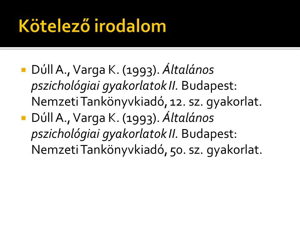  Dúll A., Varga K. (1993). Általános pszichológiai gyakorlatok II. Budapest: Nemzeti Tankönyvkiadó, 12. sz. gyakorlat.  Dúll A., Varga K. (1993). Ál