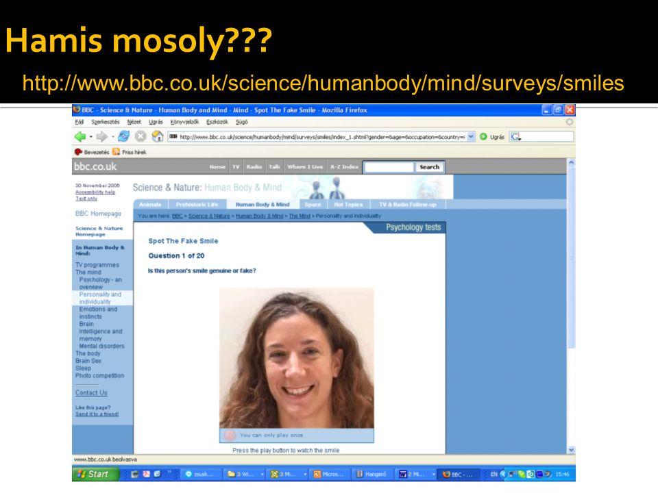 Hamis mosoly??? http://www.bbc.co.uk/science/humanbody/mind/surveys/smiles/