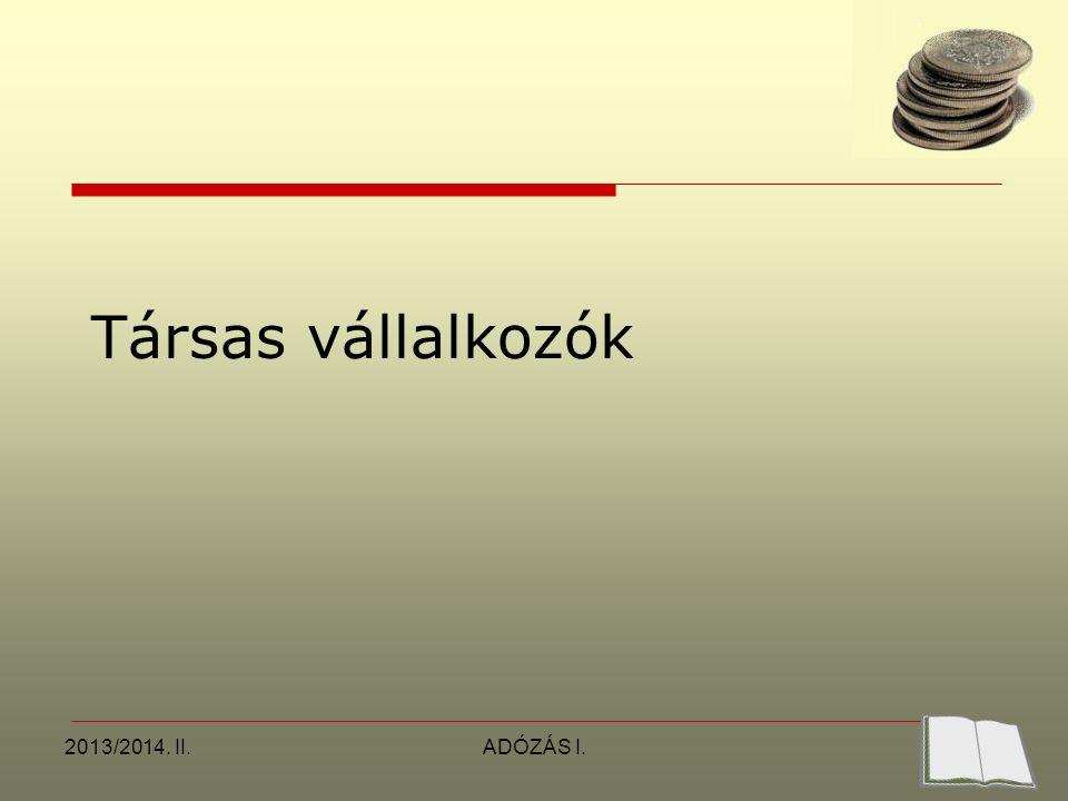 2013/2014. II.ADÓZÁS I. Társas vállalkozók