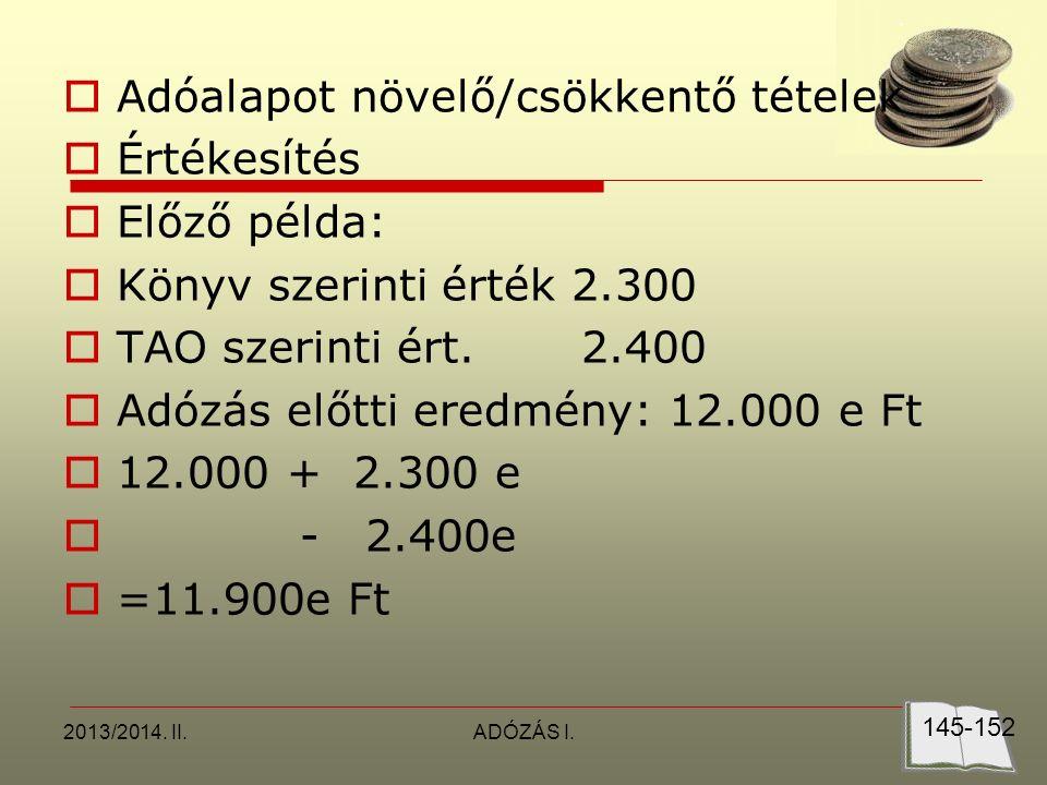 2013/2014. II.ADÓZÁS I.  Adóalapot növelő/csökkentő tételek  Értékesítés  Előző példa:  Könyv szerinti érték 2.300  TAO szerinti ért. 2.400  Adó