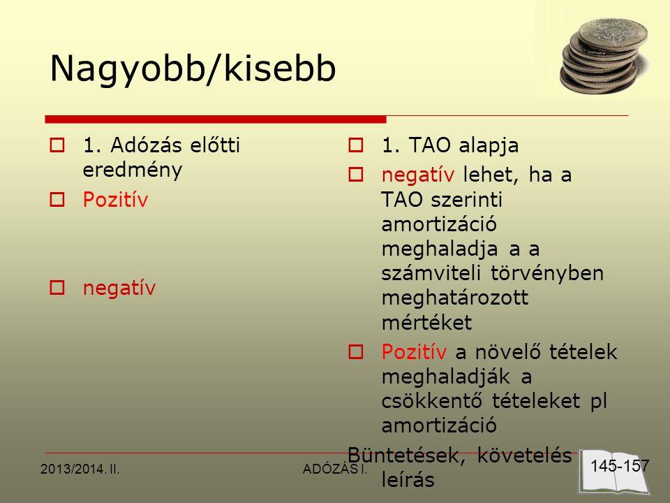2013/2014. II.ADÓZÁS I. Nagyobb/kisebb  1. Adózás előtti eredmény  Pozitív  negatív  1.