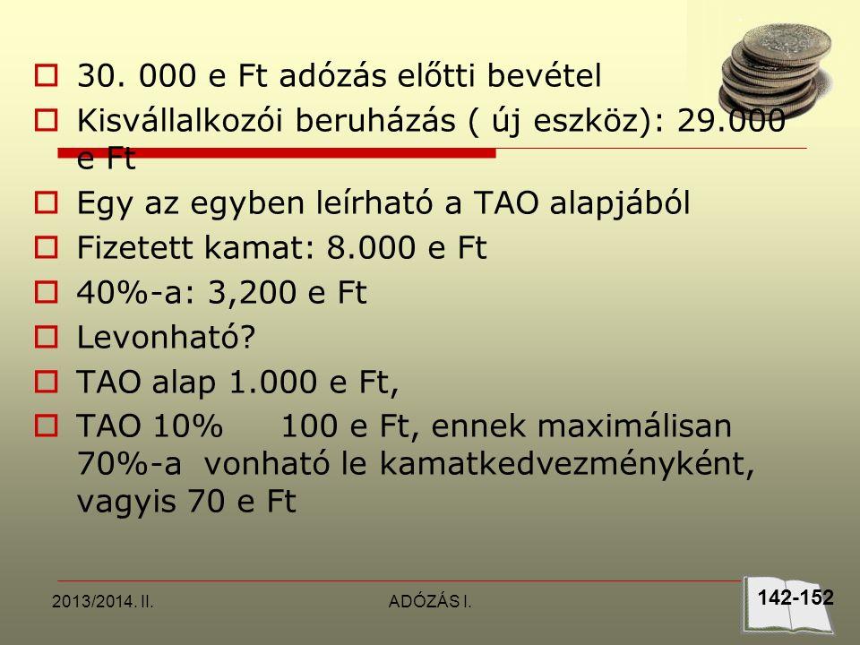 2013/2014. II.ADÓZÁS I.  30. 000 e Ft adózás előtti bevétel  Kisvállalkozói beruházás ( új eszköz): 29.000 e Ft  Egy az egyben leírható a TAO alapj