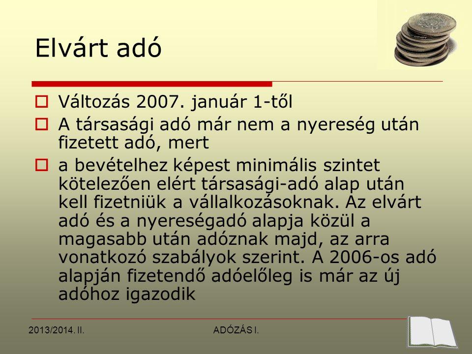2013/2014. II.ADÓZÁS I. Elvárt adó  Változás 2007.