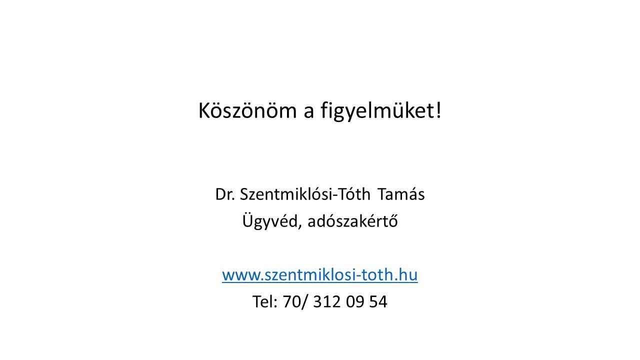 Köszönöm a figyelmüket! Dr. Szentmiklósi-Tóth Tamás Ügyvéd, adószakértő www.szentmiklosi-toth.hu Tel: 70/ 312 09 54