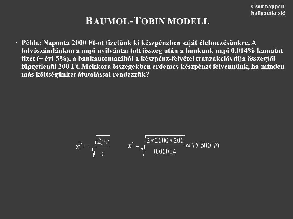 B AUMOL -T OBIN MODELL Példa: Naponta 2000 Ft-ot fizetünk ki készpénzben saját élelmezésünkre. A folyószámlánkon a napi nyilvántartott összeg után a b