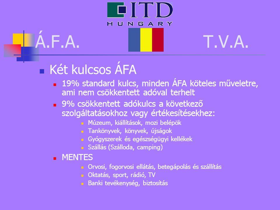 Á.F.A. T.V.A. Két kulcsos ÁFA 19% standard kulcs, minden ÁFA köteles műveletre, ami nem csökkentett adóval terhelt 9% csökkentett adókulcs a következő
