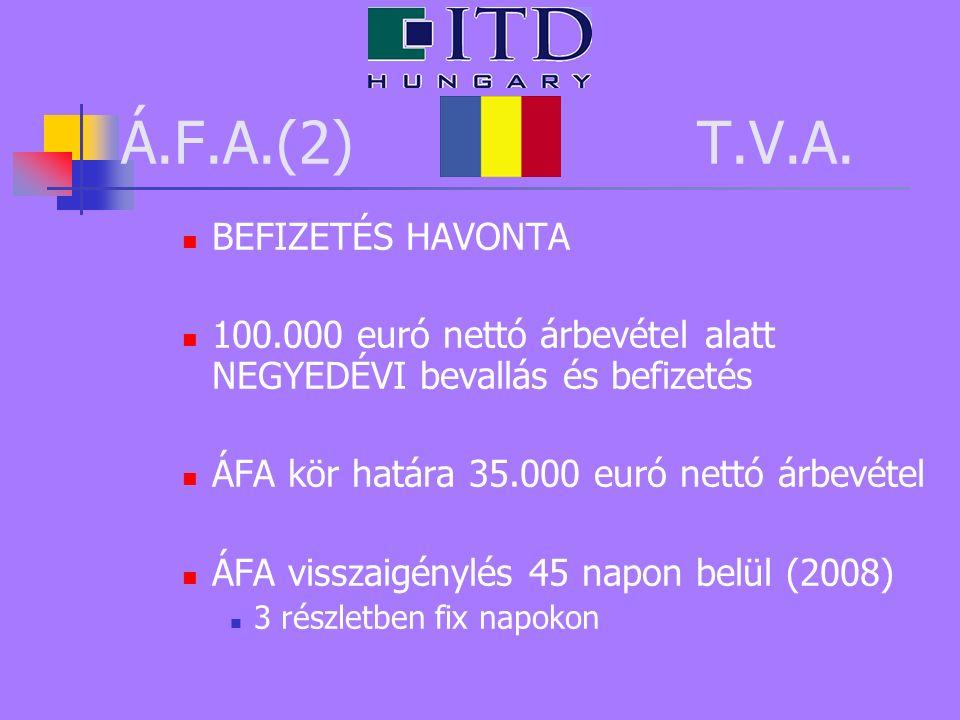 Á.F.A.(2) T.V.A. BEFIZETÉS HAVONTA 100.000 euró nettó árbevétel alatt NEGYEDÉVI bevallás és befizetés ÁFA kör határa 35.000 euró nettó árbevétel ÁFA v