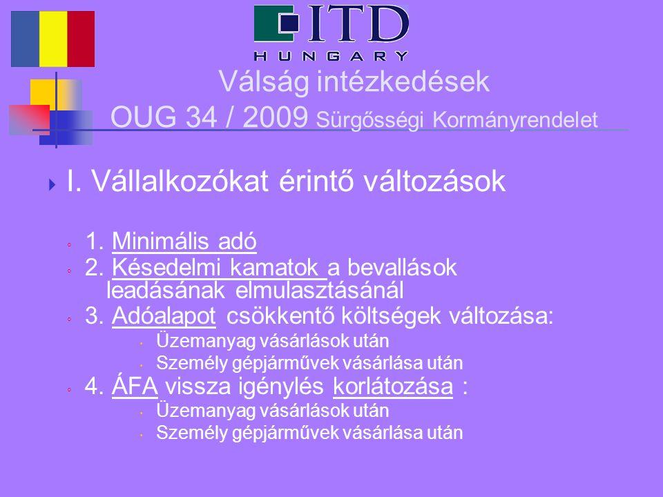 Válság intézkedések OUG 34 / 2009 Sürgősségi Kormányrendelet  I. Vállalkozókat érintő változások ◦ 1. Minimális adó ◦ 2. Késedelmi kamatok a bevallás