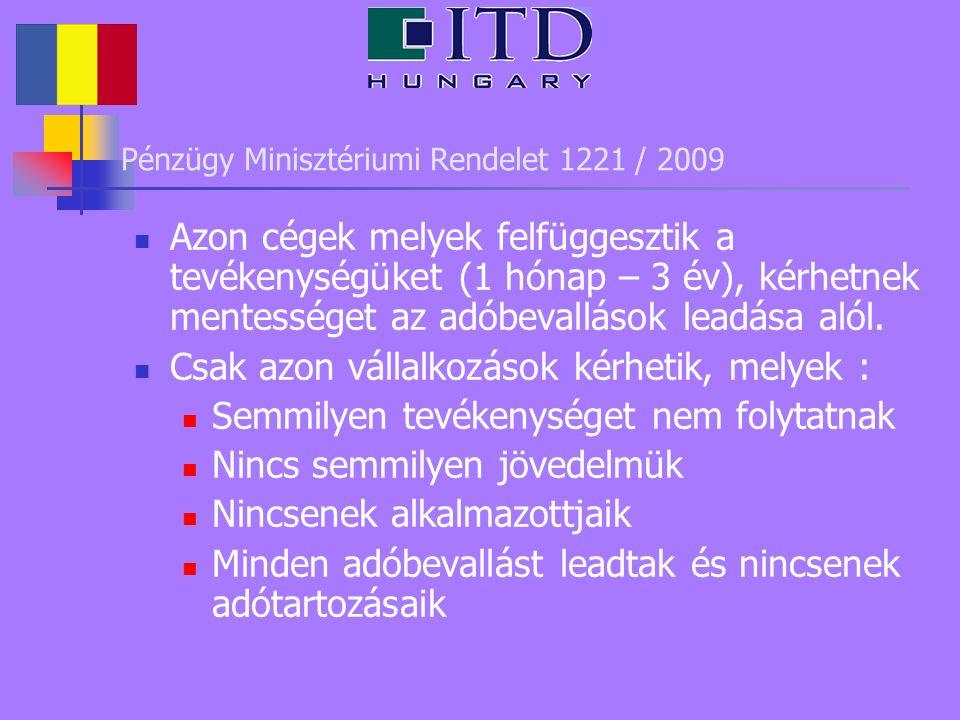 Pénzügy Minisztériumi Rendelet 1221 / 2009 Azon cégek melyek felfüggesztik a tevékenységüket (1 hónap – 3 év), kérhetnek mentességet az adóbevallások