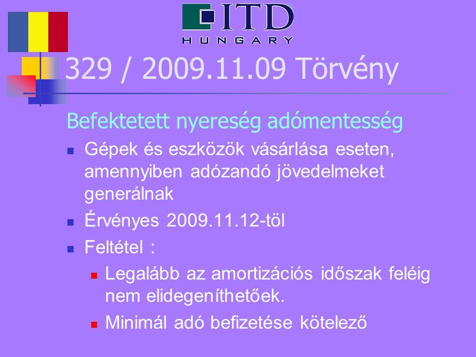 329 / 2009.11.09 Törvény Befektetett nyereség adómentesség Gépek és eszközök vásárlása eseten, amennyiben adózandó jövedelmeket generálnak Érvényes 20