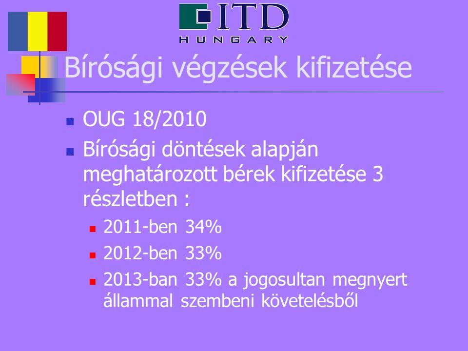 Bírósági végzések kifizetése OUG 18/2010 Bírósági döntések alapján meghatározott bérek kifizetése 3 részletben : 2011-ben 34% 2012-ben 33% 2013-ban 33