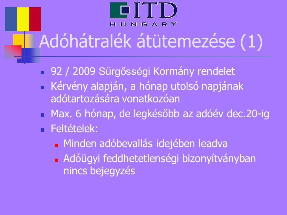 Adóhátralék átütemezése (1) 92 / 2009 Sürgősségi Kormány rendelet Kérvény alapján, a hónap utolsó napjának adótartozására vonatkozóan Max. 6 hónap, de