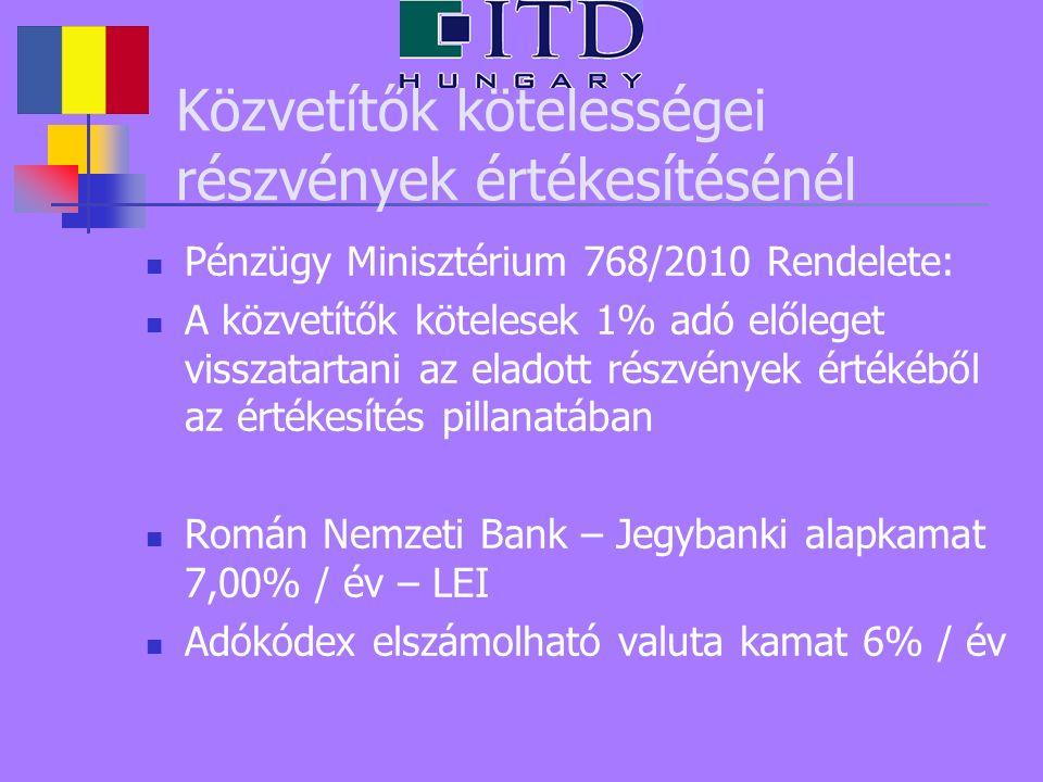 Közvetítők kötelességei részvények értékesítésénél Pénzügy Minisztérium 768/2010 Rendelete: A közvetítők kötelesek 1% adó előleget visszatartani az eladott részvények értékéből az értékesítés pillanatában Román Nemzeti Bank – Jegybanki alapkamat 7,00% / év – LEI Adókódex elszámolható valuta kamat 6% / év