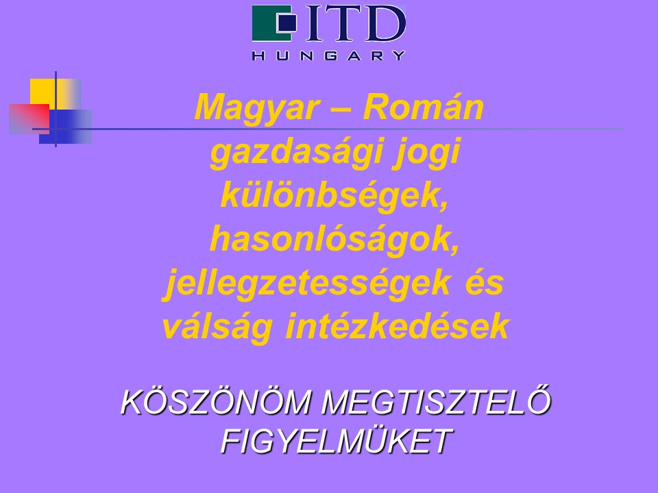 Magyar – Román gazdasági jogi különbségek, hasonlóságok, jellegzetességek és válság intézkedések KÖSZÖNÖM MEGTISZTELŐ FIGYELMÜKET