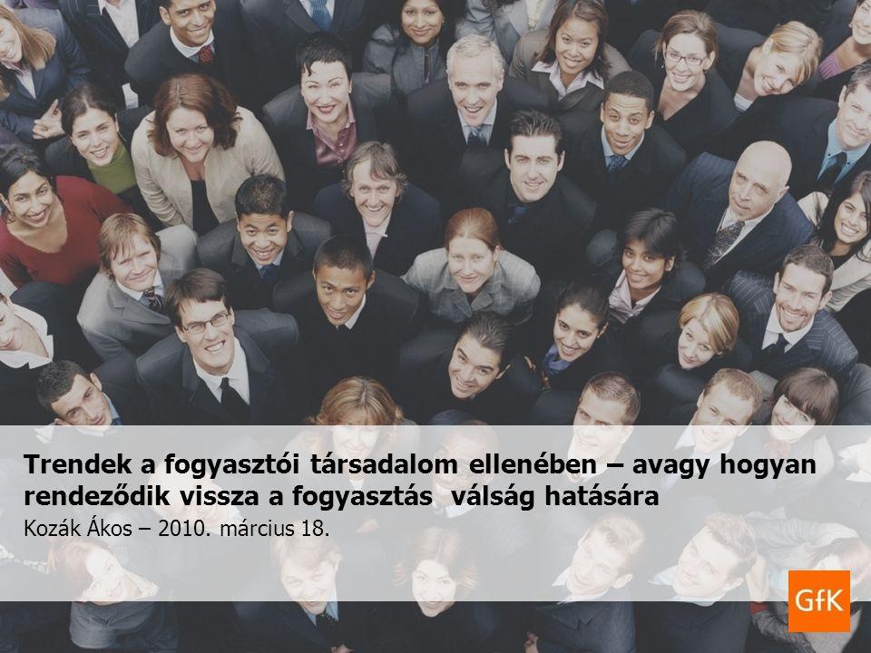 Trendek a fogyasztói társadalom ellenében – avagy hogyan rendeződik vissza a fogyasztás válság hatására Kozák Ákos – 2010.
