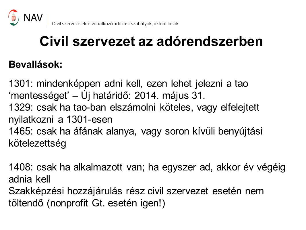 Civil szervezetekre vonatkozó adózási szabályok, aktualitások Civil szervezet az adórendszerben Bevallások: 1301: mindenképpen adni kell, ezen lehet jelezni a tao 'mentességet' – Új határidő: 2014.