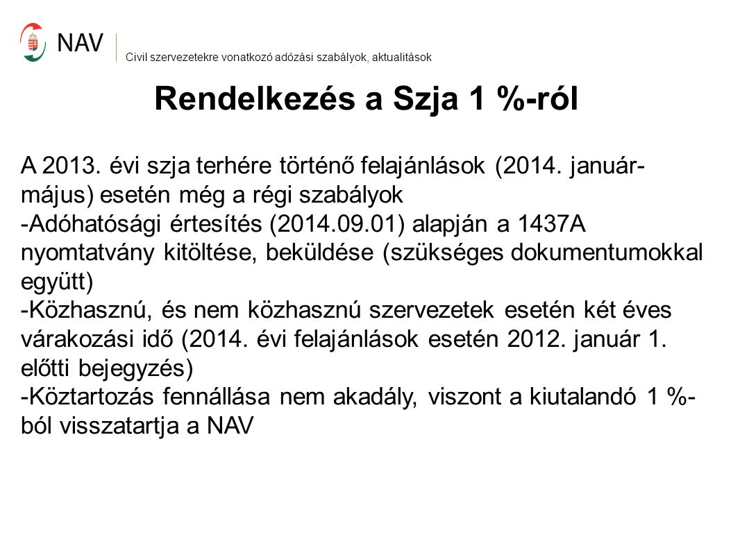 Civil szervezetekre vonatkozó adózási szabályok, aktualitások Rendelkezés a Szja 1 %-ról 2014.