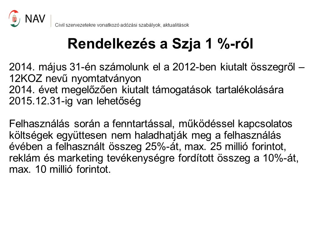 Civil szervezetekre vonatkozó adózási szabályok, aktualitások Civil szervezet az adórendszerben Közhasznú jogállás elvesztése (2014.