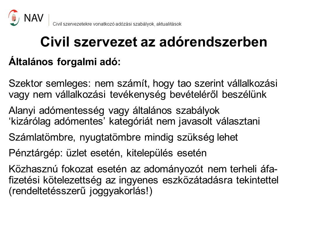 Civil szervezetekre vonatkozó adózási szabályok, aktualitások Civil társaságok Társasági adónak nem alanya Személyi jövedelemadó szempontjából az általuk adott juttatások nem adómentesek Nincs illetékmentességük Adóalanyiság (pl.