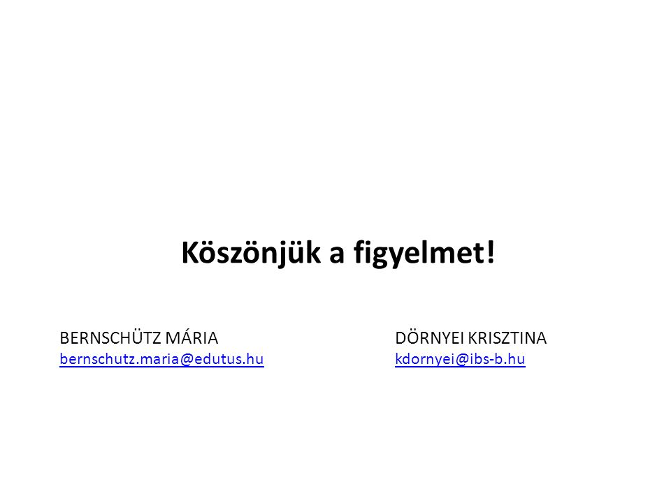 BERNSCHÜTZ MÁRIA DÖRNYEI KRISZTINA bernschutz.maria@edutus.hukdornyei@ibs-b.hu bernschutz.maria@edutus.hukdornyei@ibs-b.hu Köszönjük a figyelmet!