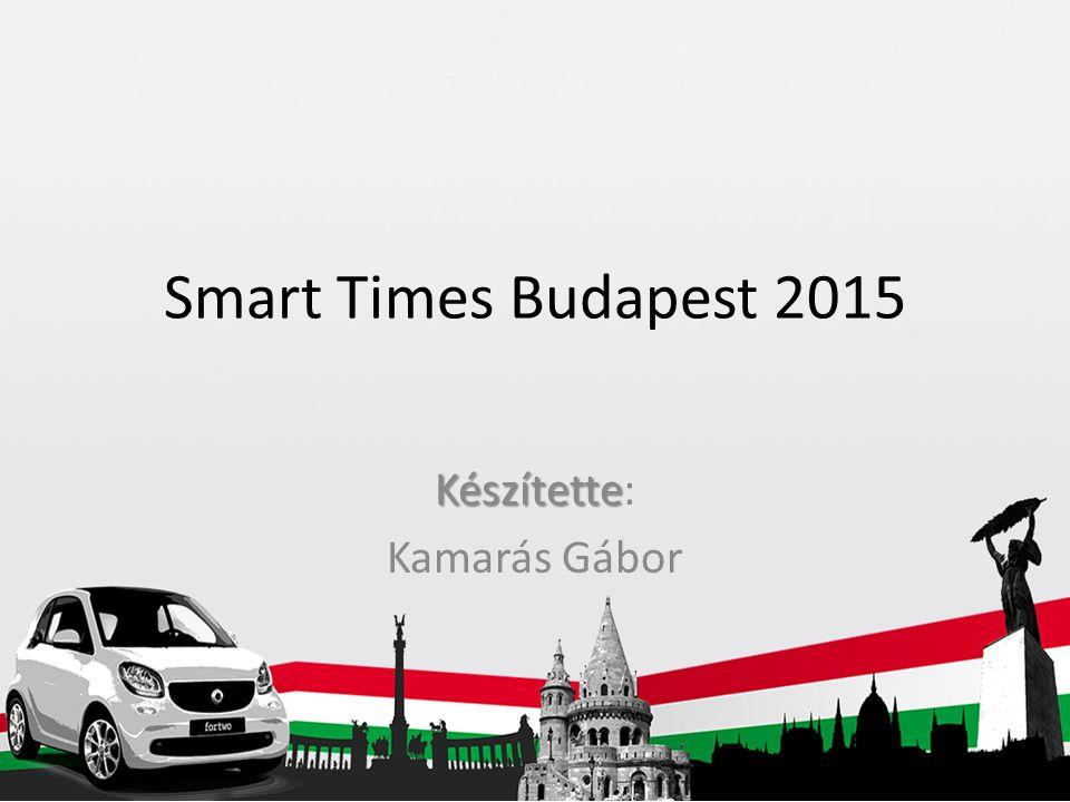 Smart Times Budapest 2015 Készítette Készítette: Kamarás Gábor