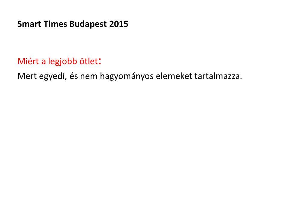 Smart Times Budapest 2015 Miért a legjobb ötlet : Mert egyedi, és nem hagyományos elemeket tartalmazza.