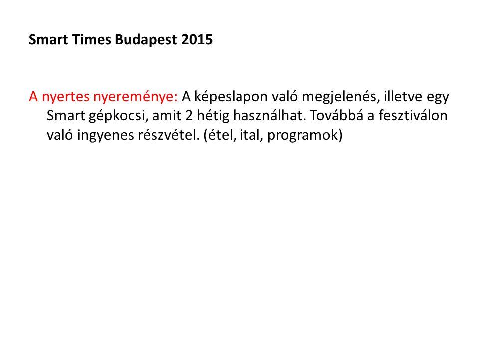 Smart Times Budapest 2015 A nyertes nyereménye: A képeslapon való megjelenés, illetve egy Smart gépkocsi, amit 2 hétig használhat.