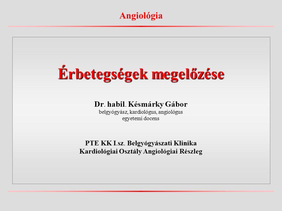 Angiológia Érbetegségek megelőzése Dr. habil. Késmárky Gábor belgyógyász, kardiológus, angiológus egyetemi docens PTE KK I.sz. Belgyógyászati Klinika