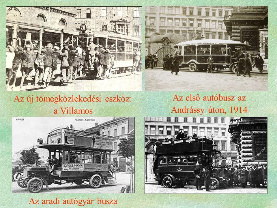 Az új tömegközlekedési eszköz: a Villamos Az első autóbusz az Andrássy úton, 1914 Az aradi autógyár busza