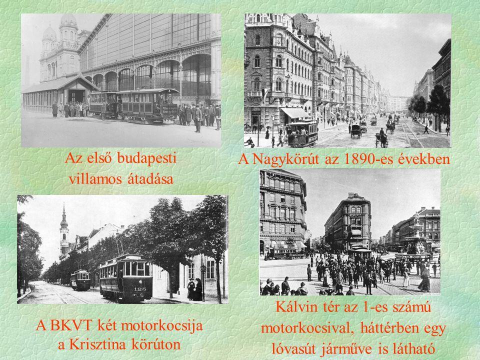Az első budapesti villamos átadása Kálvin tér az 1-es számú motorkocsival, háttérben egy lóvasút járműve is látható A Nagykörút az 1890-es években A BKVT két motorkocsija a Krisztina körúton