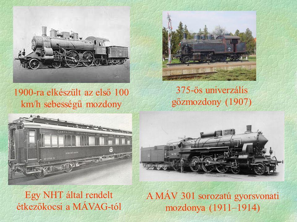 375-ös univerzális gőzmozdony (1907) Egy NHT által rendelt étkezőkocsi a MÁVAG-tól A MÁV 301 sorozatú gyorsvonati mozdonya (1911–1914) 1900-ra elkészü