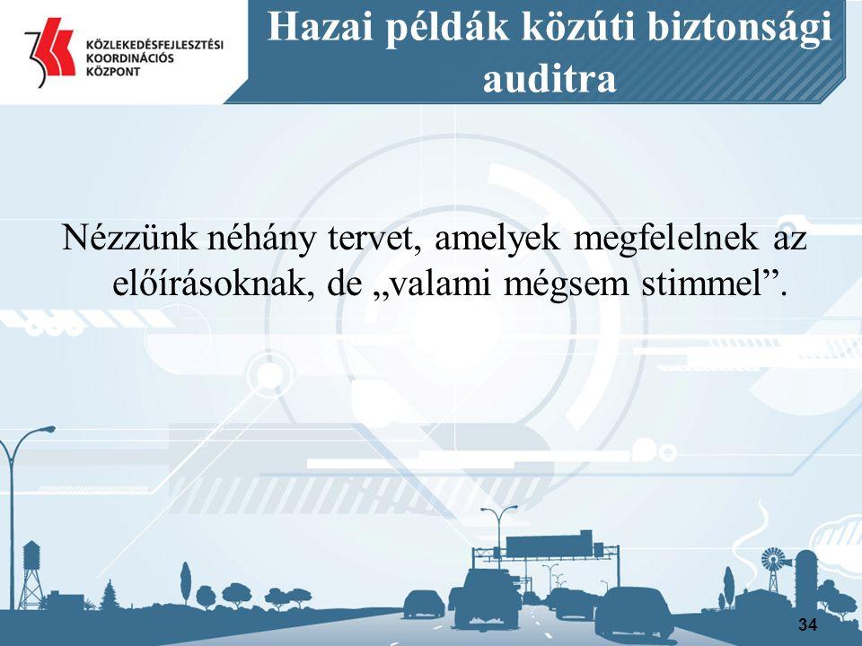 """Hazai példák közúti biztonsági auditra 34 Nézzünk néhány tervet, amelyek megfelelnek az előírásoknak, de """"valami mégsem stimmel ."""