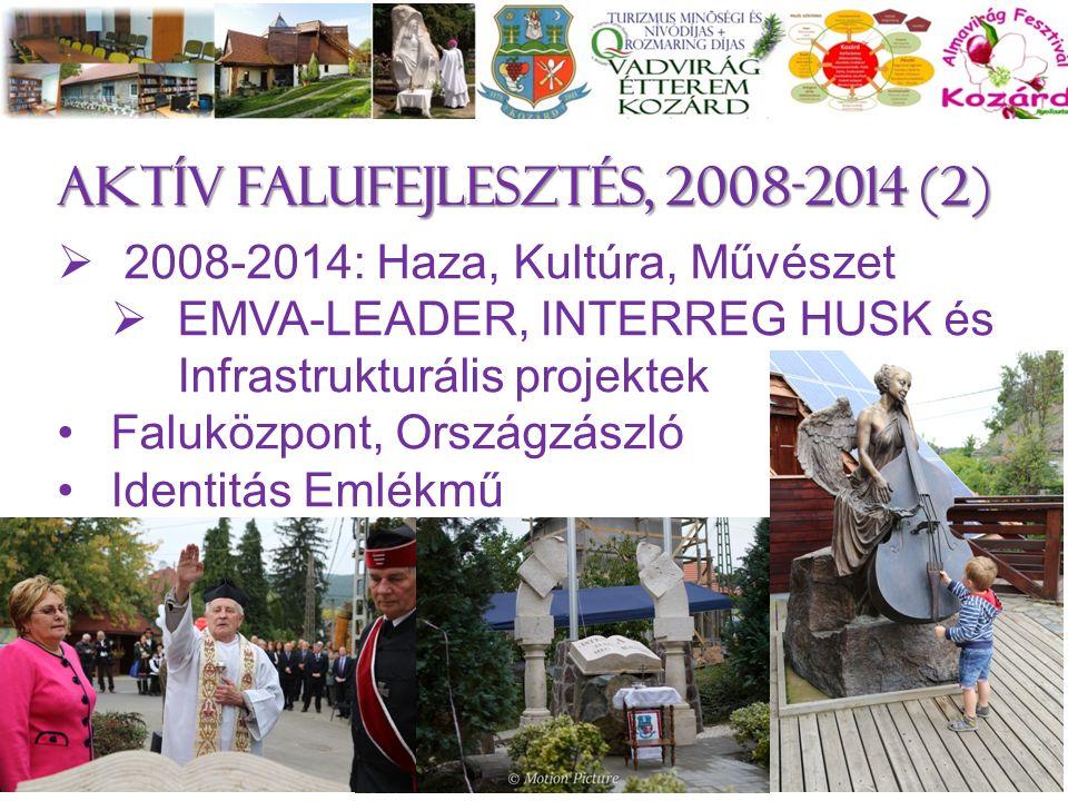 Aktív falufejlesztés, 2008-2014 (2)  2008-2014: Haza, Kultúra, Művészet  EMVA-LEADER, INTERREG HUSK és Infrastrukturális projektek Faluközpont, Orsz