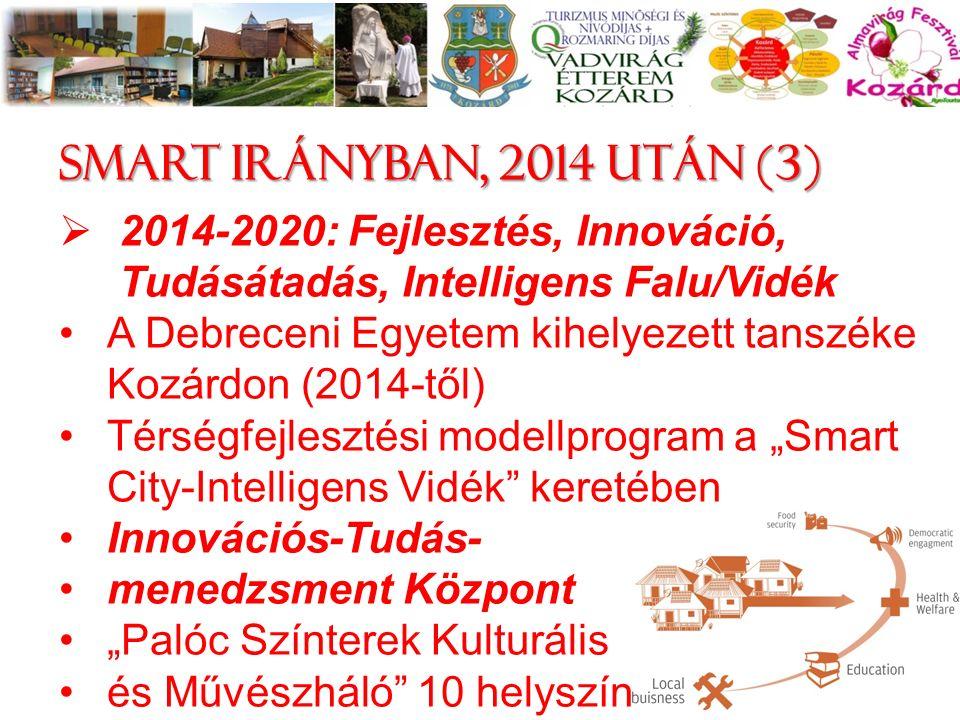 """Smart irányban, 2014 után (3)  2014-2020: Fejlesztés, Innováció, Tudásátadás, Intelligens Falu/Vidék A Debreceni Egyetem kihelyezett tanszéke Kozárdon (2014-től) Térségfejlesztési modellprogram a """"Smart City-Intelligens Vidék keretében Innovációs-Tudás- menedzsment Központ """"Palóc Színterek Kulturális és Művészháló 10 helyszín 15"""
