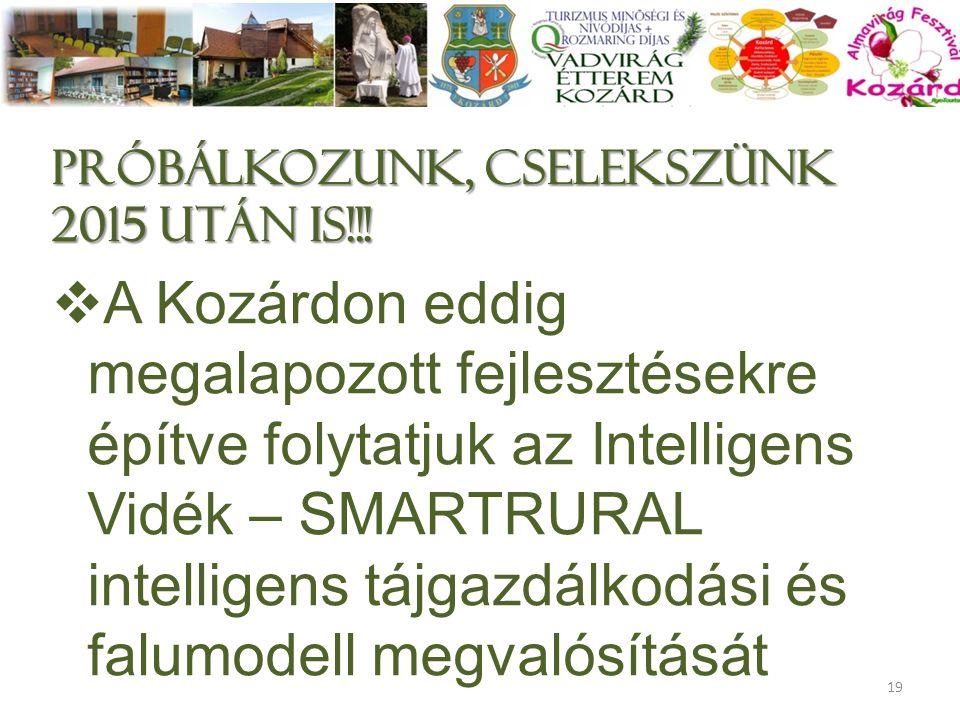 próbálkozunk, cselekszünk 2015 után is!!!  A Kozárdon eddig megalapozott fejlesztésekre építve folytatjuk az Intelligens Vidék – SMARTRURAL intellige