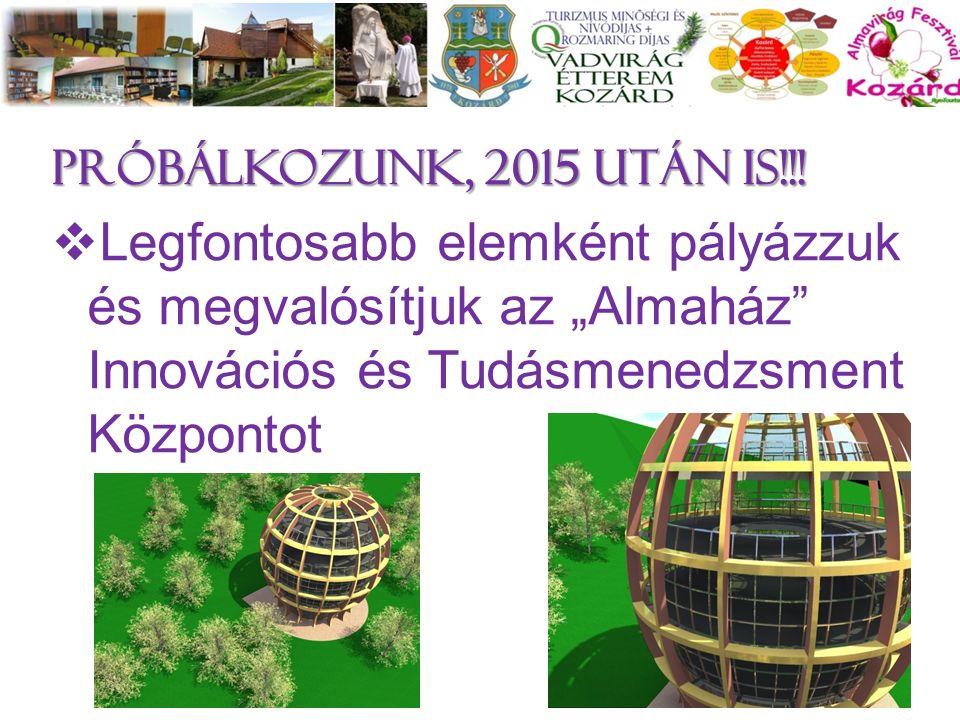 """próbálkozunk, 2015 után is!!!  Legfontosabb elemként pályázzuk és megvalósítjuk az """"Almaház"""" Innovációs és Tudásmenedzsment Központot 20"""