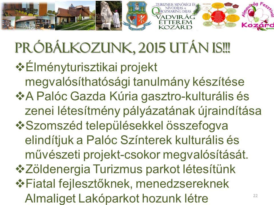 próbálkozunk, 2015 után is!!!  Élményturisztikai projekt megvalósíthatósági tanulmány készítése  A Palóc Gazda Kúria gasztro-kulturális és zenei lét